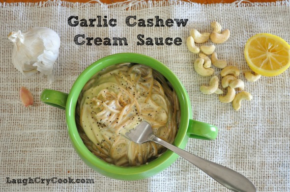 Garlic Cashew Cream Sauce - Laugh, Cry, Cook