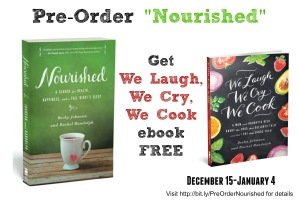 Pre-Order Nourished by January 4, 2015 and get We Laugh, We Cry, We Cook FREE